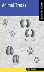 Animal Tracks : A Falcon Field Guide - Todd Telander