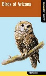 Birds of Arizona : A Falcon Field Guide - Todd Telander