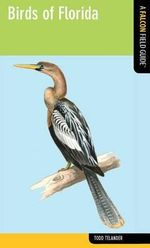 Birds of Florida : A Falcon Field Guide - Todd Telander