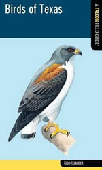 Birds of Texas : A Falcon Field Guide - Todd Telander