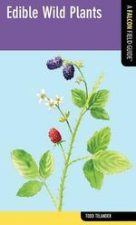 Edible Wild Plants : A Falcon Field Guide - Todd Telander