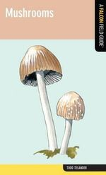 Mushrooms : A Falcon Field Guide [Tm] - Todd Telander