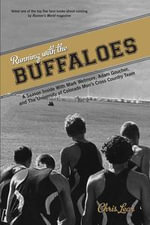 Running with the Buffaloes : A Season Inside with Mark Wetmore, Adam Goucher, and the University of Colorado Men's Cross-Country Team - Chris Lear