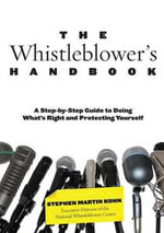 The Whistleblower's Handbook : A Step-by-Step Guide to Doing What's Right and Protecting Yourself - Stephen Martin Kohn