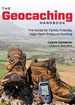 Geocaching Handbook : The Guide for Family Friendly, High-Tech Treasure Hunting - Layne Cameron