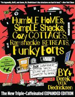 Humble Homes, Simple Shacks, Cozy Cottages, Ramshackle Retreats, Funky Forts : And Whatever the Heck Else We Could Squeeze in Here - Derek Diedricksen