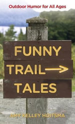 Funny Trail Tales : Outdoor Humor for All Ages - Amy Kelley Hoitsma