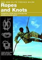 SAS and Elite Forces Guide Ropes and Knots : Essential Rope Skills from the World's Elite Units - Charles Stronge