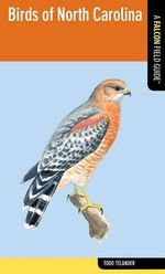 Birds of North Carolina : A Falcon Field Guide - Todd Telander