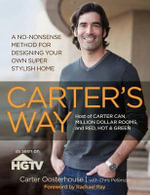 Carter's Way : A No-Nonsense Method for Designing Your Own Super Stylish Home - Carter Oosterhouse