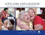 Love, Loss, and Laughter : Seeing Alzheimer's Differently - Cathy Greenblat