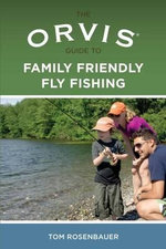 The Orvis Guide to Family Friendly Fly Fishing : Orvis - Tom Rosenbauer