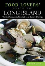 Food Lovers' Guide to Long Island : The Best Restaurants, Markets & Local Culinary Offerings - Peter Gianotti