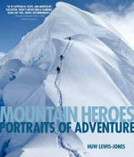 Mountain Heroes : Portraits of Adventure - Huw Lewis-Jones