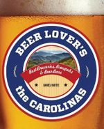 Beer Lover's the Carolinas : Best Breweries, Brewpubs & Beer Bars - Editors of Globe Pequot Press
