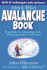 Allen & Mike's Avalanche Book : A Guide to Staying Safe in Avalanche Terrain - Allen O'Bannon