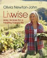 Livwise : Easy Recipes for a Healthy, Happy Life - Olivia Newton-John