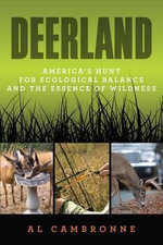 Deerland : America's Hunt for Ecological Balance and the Essence of Wildness - Al Cambronne