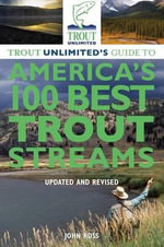 Trout Unlimited's Guide to America's 100 Best Trout Streams, Updated and Revised : A Voyage of Discovery in the Sea of Cortez - John Ross