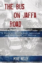 Bus on Jaffa Road : A Story of Middle East Terrorism and the Search for Justice - Mike Kelly