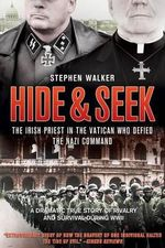 Hide & Seek : The Irish Priest in the Vatican Who Defied the Nazi Command - Stephen Walker