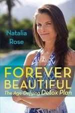 Forever Beautiful : The Age-Defying Detox Plan - Natalia Rose