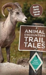 Animal Encounters Trail Tales : Beastly Stories from the Woods - Amy Kelley Hoitsma