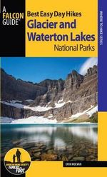 Best Easy Day Hikes Glacier and Waterton Lakes National Parks, 3rd - Erik Molvar