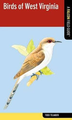 Birds of West Virginia : A Falcon Field Guide - Todd Telander