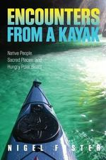 Encounters from a Kayak : Native People, Sacred Places, and Hungry Polar Bears - Nigel Foster