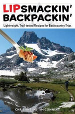 Lipsmackin' Backpackin' : Lightweight, Trail-Tested Recipes for Backcountry Trips - Christine Conners