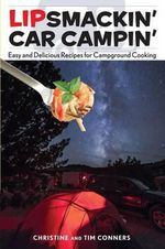 Lipsmackin' Car Campin' : Easy and Delicious Recipes for Campground Cooking - Christine Conners
