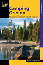 Camping Oregon : A Comprehensive Guide to Public Tent and RV Campgrounds - Rhonda Ostertag