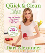 Quick & Clean Diet : Lose the Weight, Feel Great, and Stay Lean for Life - Dari Alexander