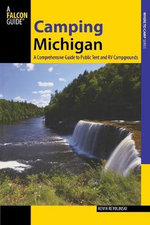 Camping Michigan : A Comprehensive Guide to Public Tent and RV Campgrounds - Kevin Revolinski