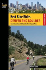 Best Bike Rides Denver and Boulder : Great Recreational Rides in the Front Range Area - Robert Hurst