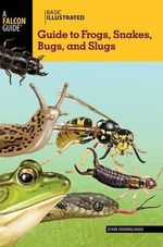 Basic Illustrated Guide to Frogs, Snakes, Bugs, and Slugs : Birds, Insects, and the Changing Seasons in Chicag... - John Himmelman
