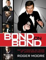 Bond on Bond : Reflections on 50 Years of James Bond Movies - Sir Roger Moore