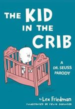 The Kid in the Crib : A Dr. Seuss Parody - Lex Friedman