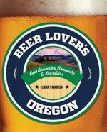 Beer Lover's Oregon : Beer Lovers Series - Logan Thompson