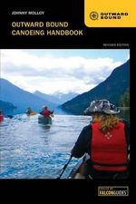 Outward Bound Canoeing Handbook, Revised Edition - Johnny Molloy