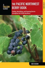 The Pacific Northwest Berry Book, 2nd : Finding, Identifying, and Preparing Berries Throughout the Pacific Northwest - Bob Krumm