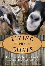 Living with Goats : Everything You Need to Know to Raise Your Own Backyard Herd - Margaret Hathaway