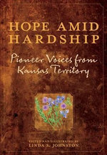 Hope Amid Hardship : Pioneer Voices from Kansas Territory - Linda O. Johnston