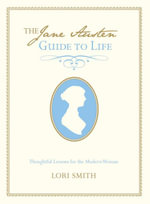 Jane Austen's Guide to Life : Thoughtful Lessons for the Modern Woman - Lori Smith