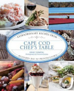 Cape Cod Chef's Table : Extraordinary Recipes from Buzzards Bay to Provincetown - John F Carafoli
