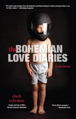 The Bohemian Love Diaries : A Memoir - Slash Coleman