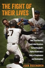 The Fight of Their Lives : How Juan Marichal and John Roseboro Turned Baseball's Ugliest Brawl Into a Story of Forgiveness and Redemption - MR John Rosengren