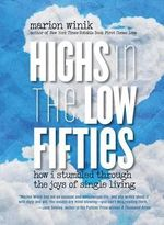 Highs in the Low Fifties : How I Stumbled Through the Joys of Single Living - Marion Winik