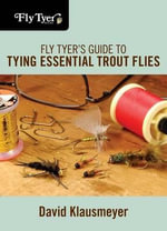 Fly Tyer's Guide to Tying Essential Trout Flies : The True Tales of Police Dog Jj and His Two-Legged... - David Klausmeyer